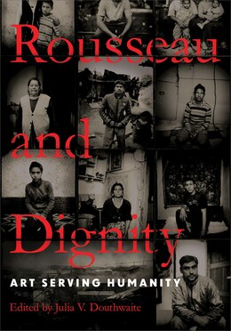 Book Rousseau And Dignity: Art Serving Humanity by Julia V. Douthwaite
