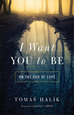 Book I Want You To Be: On The God Of Love by Tomá? Halík