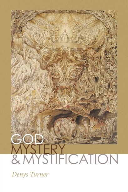 God, Mystery, And Mystification by Denys Turner