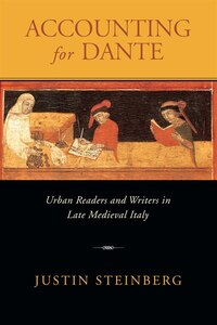 Accounting For Dante: Urban Readers And Writers In Late Medieval Italy