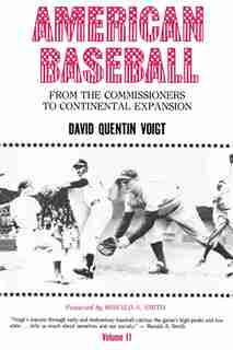 American Baseball. Vol. 2: From the Commissioners to Continental Expansion by David Quentin Voigt
