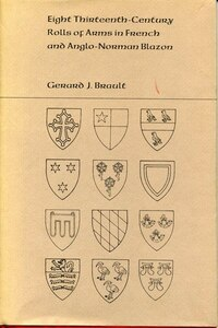 Eight Thirteenth-Century Rolls of Arms in French and Anglo-Norman Blazons