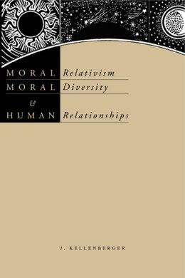 Book Moral Relativism, Moral Diversity, And Human Relationships by James Kellenberger