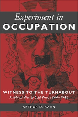 Book Experiment in Occupation: Witness to the Turnabout: Anti-Nazi War to Cold War, 1944-1946 by Arthur D. Kahn