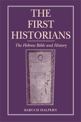 Book The First Historians: The Hebrew Bible and History by Baruch Halpern