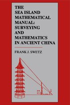 The Sea Island mathematical Manual: Surveying and Mathematics in Ancient China
