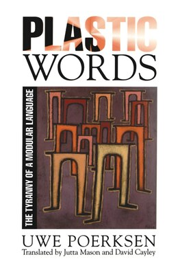 Book Plastic Words: The Tyranny of a Modular Language by Uwe Poerksen