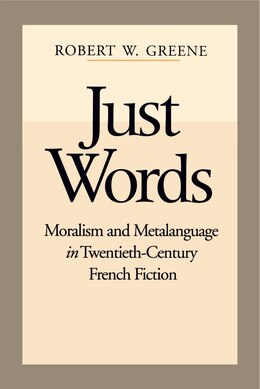 Book Just Words: Moralism and Metalanguage in Twentieth-Century French Fiction by Robert W. Greene