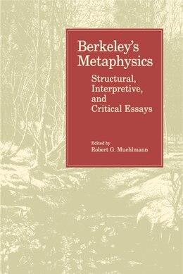 Book Berkeleys Metaphysics: Structural, Interpretive, and Critical Essays by Robert Muehlmann