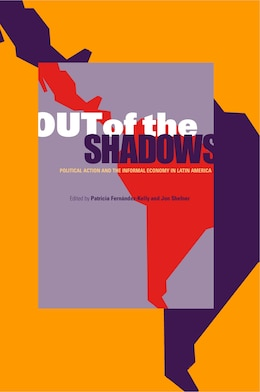 Book Out of the Shadows: Political Action and the Informal Economy in Latin America by Patricia Fernández-kelly
