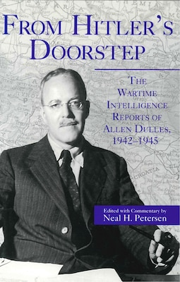 Book From Hitlers Doorstep: The Wartime Intelligence Reports of Allen Dulles, 1942–1945 by Neal  H. Petersen