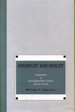 Book Hindsight and Insight: Focalization in Four Eighteenth-Century French Novels by William  F. Edmiston