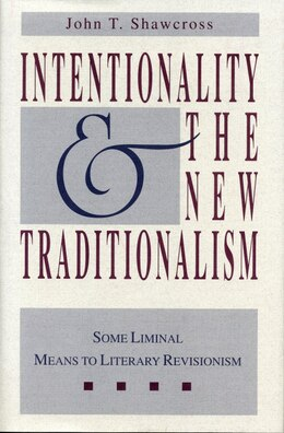 Book Intentionality and the New Traditionalism: Some Liminal Means to Literary Revisionism by John T. Shawcross
