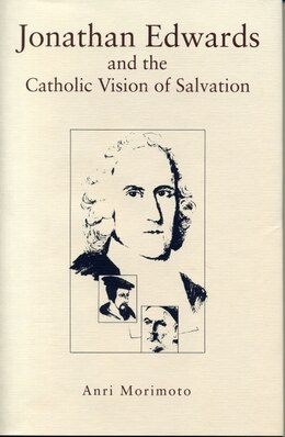 Book Jonathan Edwards and the Catholic Vision of Salvation by Anri Morimoto