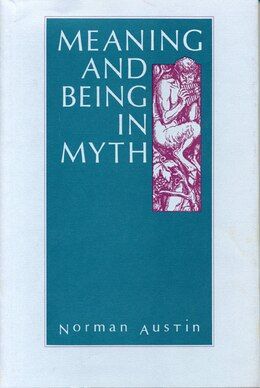 Book Meaning and Being in Myth by Norman Austin