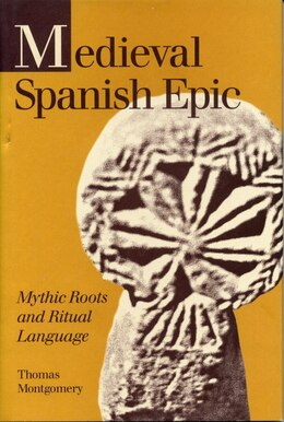 Book Medieval Spanish Epic: Mythic Roots and Ritual Language by Thomas Montgomery