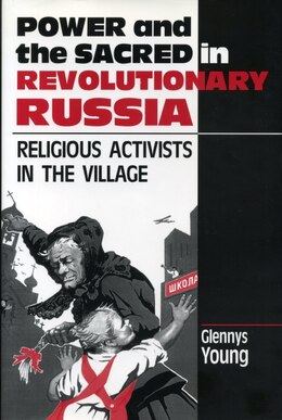 Book Power and the Sacred in Revolutionary Russia: Religious Activists in the Village by Glennys Young