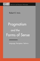 Pragmatism and the Forms of Sense: Language, Perception, Technics