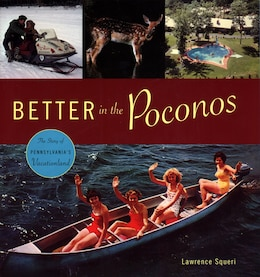 Book Better in the Poconos: The Story of Pennsylvanias Vacationland by Lawrence Squeri
