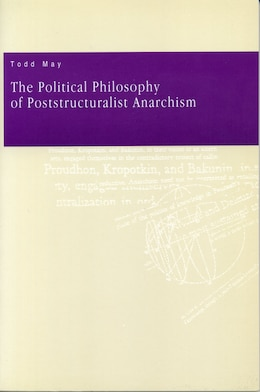 Book The Political Philosophy Of Poststructuralist Anarchism by Todd May