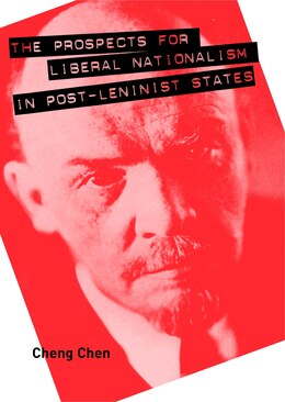 Book The Prospects For Liberal Nationalism In Post-leninist States by Cheng Chen