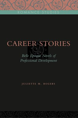 Book Career Stories: Belle Époque Novels of Professional Development by Juliette M. Rogers