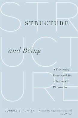 Book Structure And Being: A Theoretical Framework For A Systematic Philosophy by Lorenz B. Puntel
