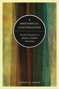 A Rhetorical Conversation: Jewish Discourse in Modern Yiddish Literature
