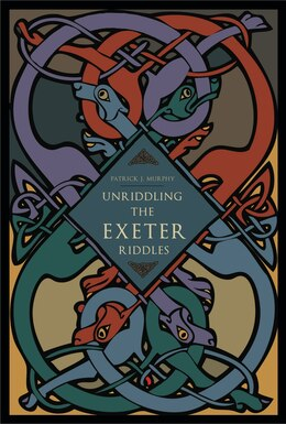 Book Unriddling the Exeter Riddles by Patrick J. Murphy