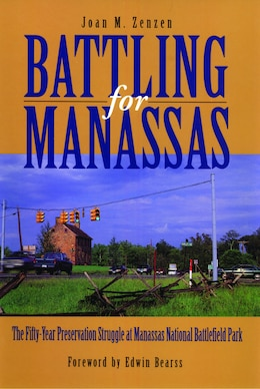 Book Battling for Manassas: The Fifty-Year Preservation Struggle at Manassas National Battlefield Park by Joan  M. Zenzen