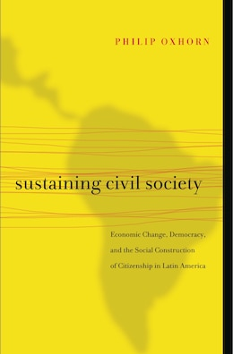 Book Sustaining Civil Society: Economic Change, Democracy, and the Social Construction of Citizenship in… by Philip Oxhorn