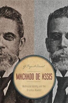 Book Machado De Assis: Multiracial Identity And The Brazilian Novelist by G. Reginald Daniel