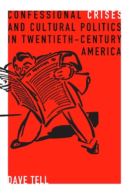Book Confessional Crises and Cultural Politics in Twentieth-Century America by Dave Tell