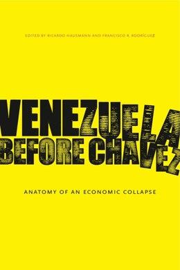 Book Venezuela Before Chávez: Anatomy of an Economic Collapse by Ricardo Hausmann