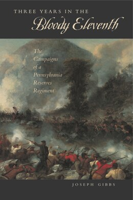 "Book Three Years In The ""bloody Eleventh"": The Campaigns Of A Pennsylvania Reserves Regiment by Joseph Gibbs"