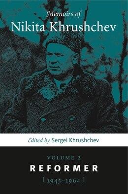 Book Memoirs of Nikita Khrushchev: Volume 2: Reformer, 1945–1964 by Sergei Khrushchev