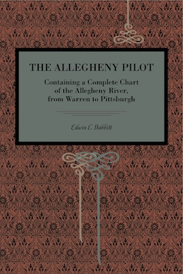 Book The Allegheny Pilot: Containing A Complete Chart Of The Allegheny River, From Warren To Pittsburgh by Edwin L. Babbitt