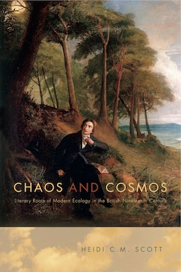 Book Chaos and Cosmos: Literary Roots of Modern Ecology in the British Nineteenth Century by Heidi C. M. Scott