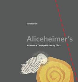 Book Aliceheimer's: Alzheimer's Through the Looking Glass by Dana Walrath