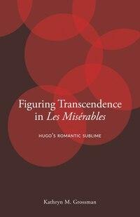 Figuring Transcendence in Les Misérables: Hugos Romantic Sublime