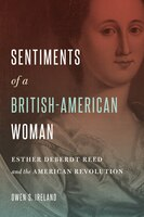 Sentiments of a British-American Woman: Esther DeBerdt Reed and the American Revolution