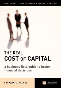 Book The Real Cost of Capital: A Business Field Guide to Better Financial Decisions by Tim Ogier