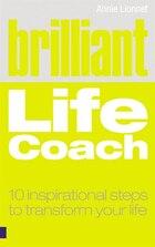 Brilliant Life Coach: 10 Inspirational Steps to Transform Your Life