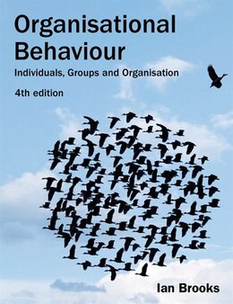 Book Organisational Behaviour: Individuals, Groups and Organisation by Ian Brooks