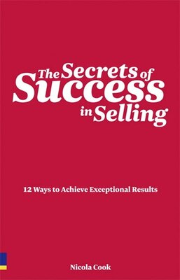 Book The Secrets of Success in Selling: 12 ways to achieve exceptional results by Nicola Cook