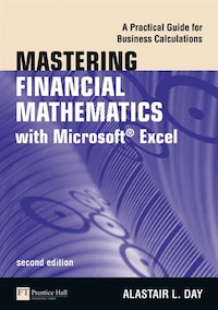 Mastering Financial Mathematics in Microsoft Excel: A Practical Guide for Business Calculations