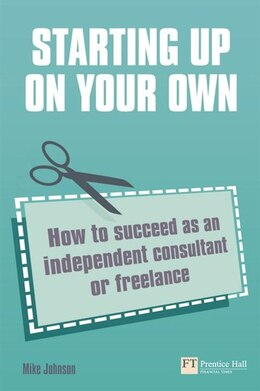 Book Starting up on your own: How to succeed as an independent consultant or freelance by Mike Johnson
