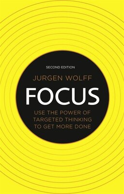 Book Focus: Use the power of targeted thinking to get more done by Jurgen Wolff