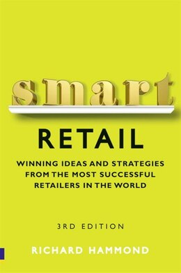 Book Smart Retail: Practical winning ideas and strategies from the most successful retailers in the world by Richard Hammond