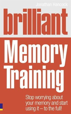 Book Brilliant Memory Training: Stop worrying about your memory and start using it - to the full! by Jonathan Hancock